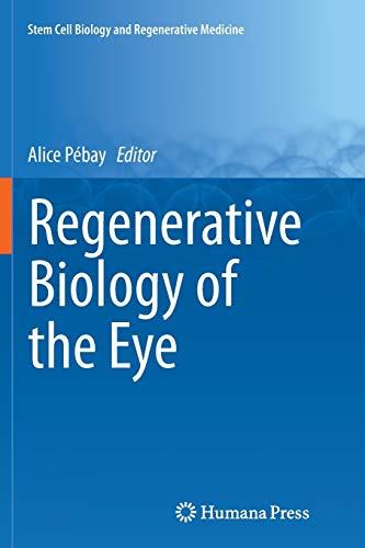 Regenerative Biology of the Eye By Alice Pebay