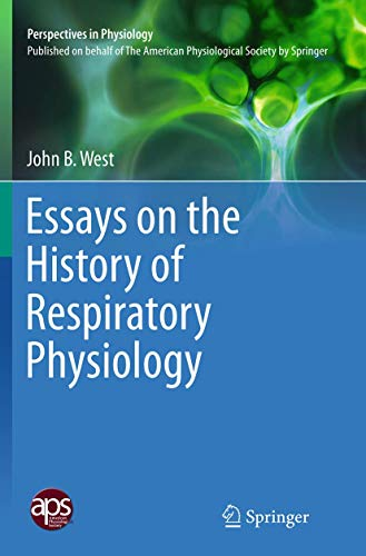 Essays on the History of Respiratory Physiology By John B. West