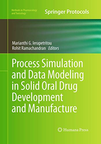 Process Simulation and Data Modeling in Solid Oral Drug Development and Manufacture By Marianthi G. Ierapetritou