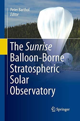 The Sunrise Balloon-Borne Stratospheric Solar Observatory By Peter Barthol