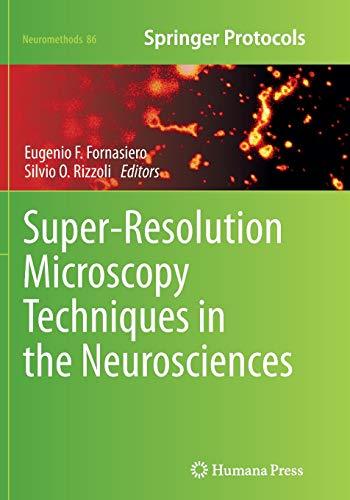 Super-Resolution Microscopy Techniques in the Neurosciences By Eugenio F. Fornasiero