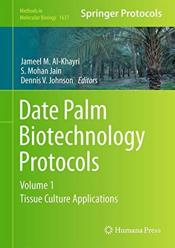 Date Palm Biotechnology Protocols Volume I By Jameel M. Al-Khayri