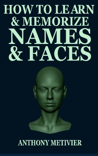How to Learn and Memorize Names and Faces By Anthony Metivier
