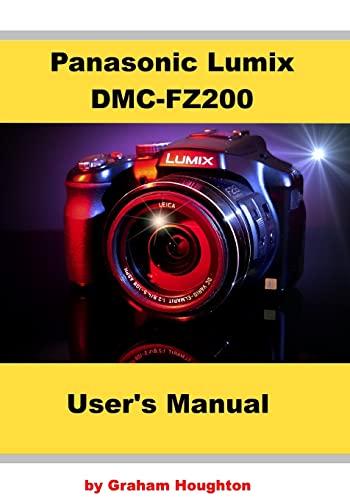 Panasonic Lumix DMC-FZ200 User's Manual By Graham Houghton