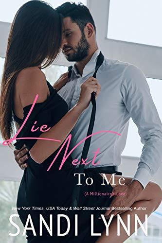 Lie Next To Me (A Millionaire's Love) By Sandi Lynn