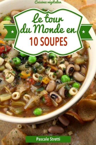Le tour du monde en 10 soupes: Volume 2 (Cuisinez végétalien) By Pascale Stretti