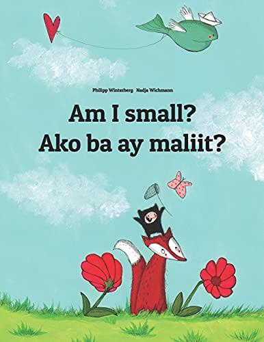 Am I small? Ako ba ay maliit? By Nadja Wichmann
