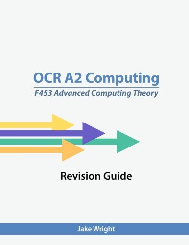 OCR A2 Computing F453 Advanced Computing Theory Revision Guide By Jake Wright