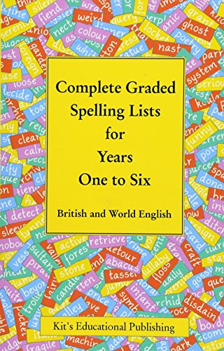 Complete Graded Spelling Lists for Years One to Six: British and World English (Kit's Graded Spelling Lists) By Kit's Educational Publishing