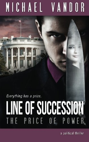 Line of Succession - The Price of Power By Michael Vandor