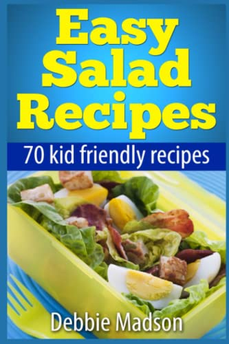 Easy Salad Recipes: 70 kid friendly salad recipes (Family Cooking Series) By Debbie Madson