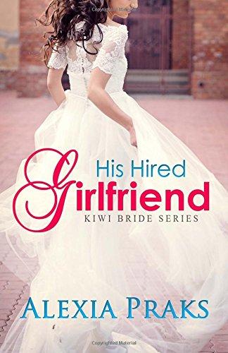 His Hired Girlfriend (Kiwi Bride Series) By Alexia Praks