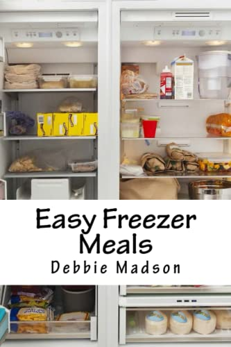 Easy Freezer Meals: Recipes and Freezer Cooking Guide for Make Ahead Meals: Volume 7 (Family Cooking Series) By Debbie Madson