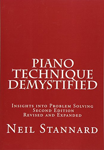 Piano Technique Demystified Second Edition Revised and Expanded By Neil Stannard