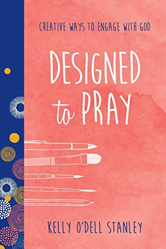 Designed To Pray By Kelly O'Dell Stanley