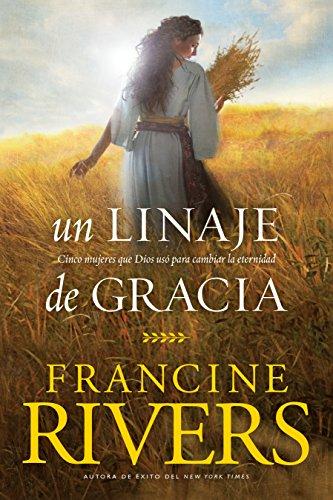 Un linaje de gracia By Francine Rivers