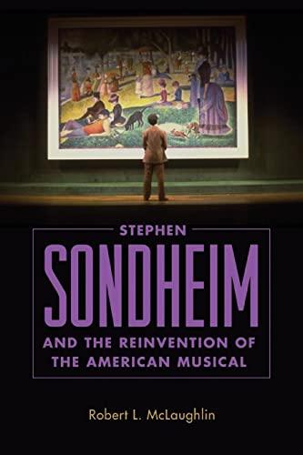 Stephen Sondheim and the Reinvention of the American Musical von Robert L. McLaughlin
