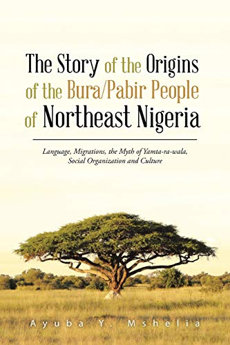 The Story of the Origins of the Bura/Pabir People of Northeast Nigeria By Ayuba Y Mshelia