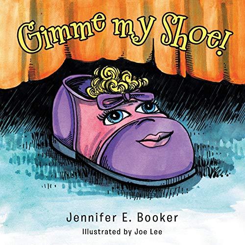 Gimme My Shoe! By Jennifer E Booker