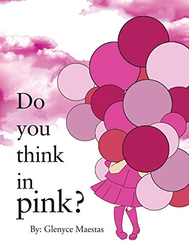 Do You Think in Pink? By Glenyce Maestas