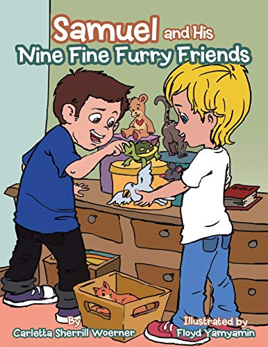Samuel and His Nine Fine Furry Friends By Carletta Sherrill Woerner