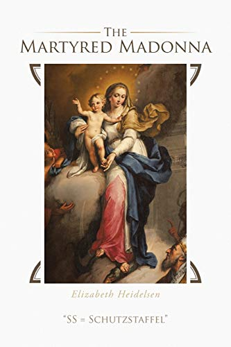 The Martyred Madonna By Elizabeth Heidelsen