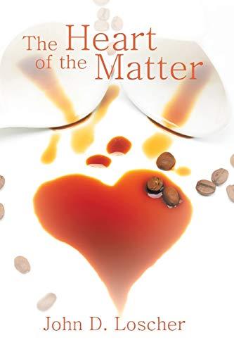 The Heart of the Matter By John D Loscher