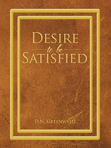 Desire to Be Satisfied By D N Greenwald