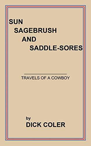 Sun Sagebrush and Saddle-Sores By Dick Coler