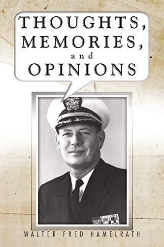 Thoughts, Memories, and Opinions By Walter Fred Hamelrath