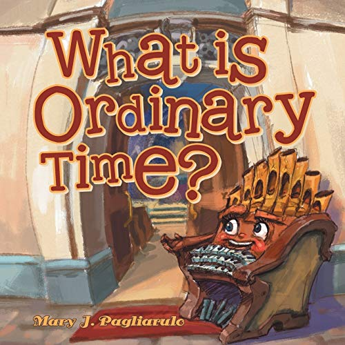 What Is Ordinary Time? By Mary J Pagliarulo