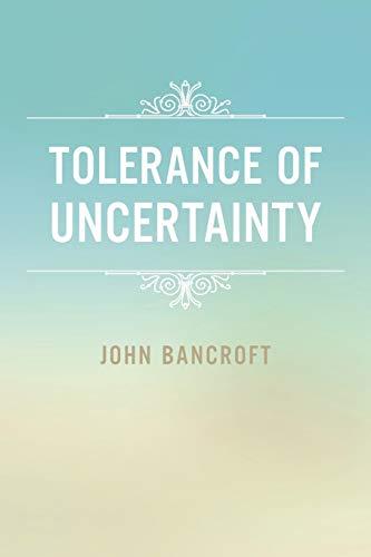 Tolerance of Uncertainty By John Bancroft