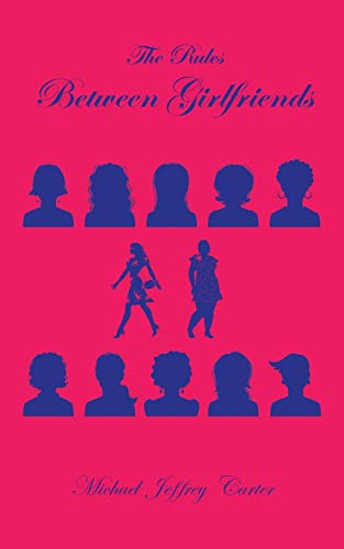 The Rules Between Girlfriends By Michael Jeffrey Carter