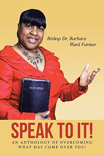 Speak to It! By Barbara Ward Farmer