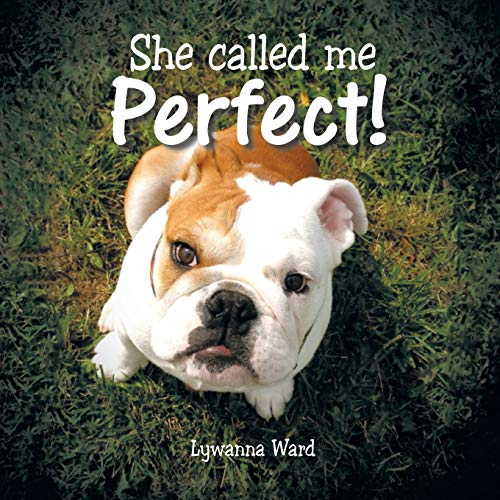 She Called Me Perfect! By Lywanna Ward