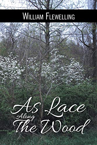 As Lace Along the Wood By William Flewelling
