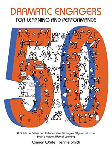 50 Dramatic Engagers for Learning and Performance By Carmen White Lennie Smith