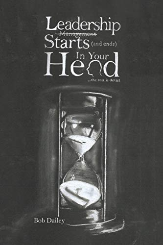 Leadership Starts (and Ends) in Your Head By Bob Dailey