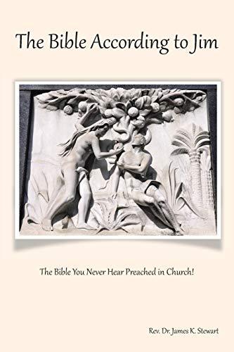 The Bible According to Jim By Rev Dr James K Stewart