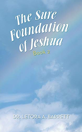 The Sure Foundation of Jeshua By Dr Letora a Barrett