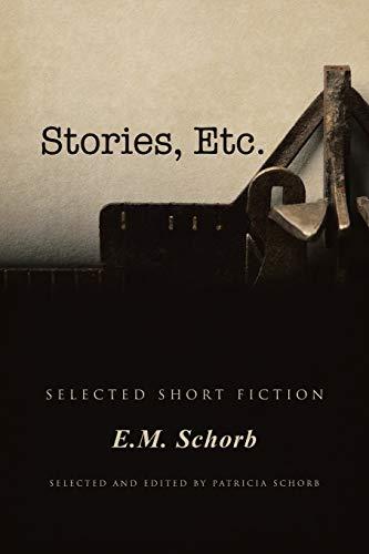Stories, Etc. By E M Schorb