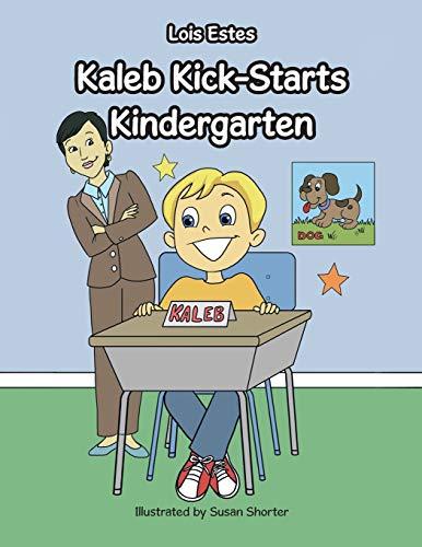 Kaleb Kick-Starts Kindergarten By Lois Estes