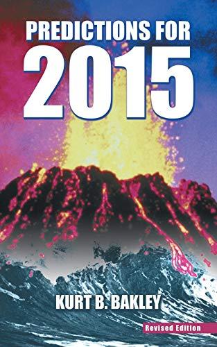 Predictions for 2015 By Kurt B Bakley
