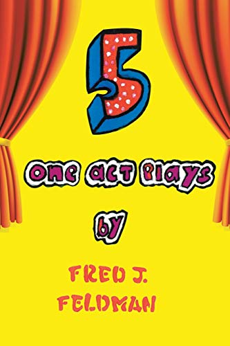 Five One-Act Plays By Fred J Feldman
