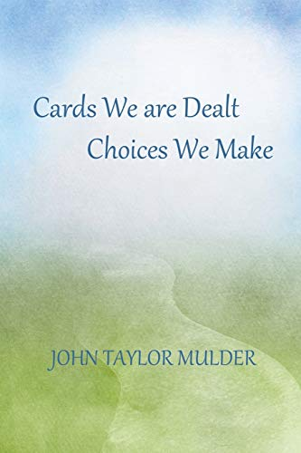 Cards We Are Dealt, Choices We Make By John Taylor Mulder
