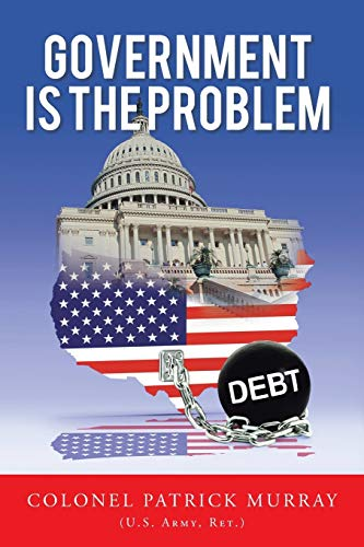 Government Is the Problem By Colonel Patrick Murray