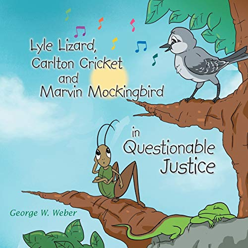 Lyle Lizard, Carlton Cricket and Marvin Mockingbird in Questionable Justice By George W Weber