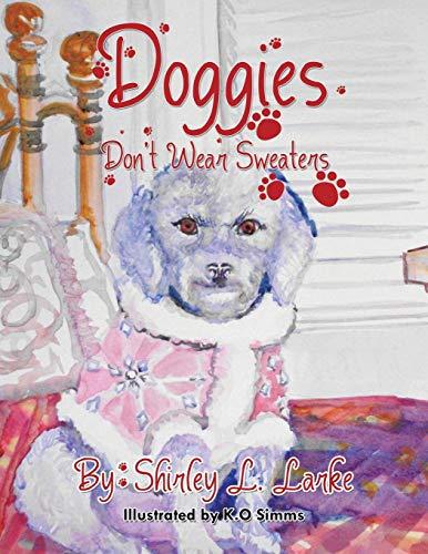 Doggies Don't Wear Sweaters By Shirley L Larke