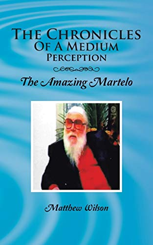 The Chronicles of a Medium Perception By Matthew Wilson, (Pr