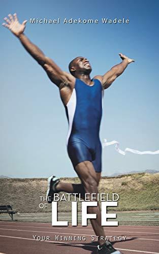 The Battlefield of Life By Michael Adekome Wadele